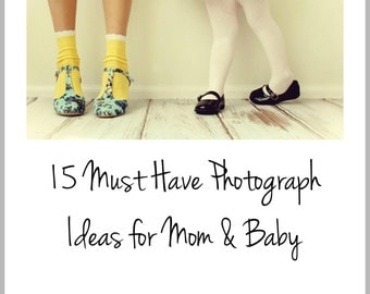 15 Must Have Photograph Ideas for Mom & Baby - Ebook!