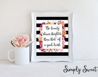 "Floral Print - ""No Beauty Shines Brighter than that of a Good Heart"" - Black and white print - floral print - quote print - beauty quote"