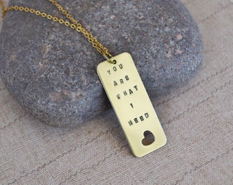 Quote Plate Necklace, Hand Stamped Brass Pendant, Love Quote Charm You Are What I Need, Valentine Gift, Wedding Gift, Anniversary Gift,