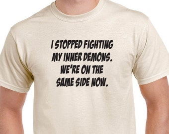 I Stopped Fighting My Inner Demons. We're On The Same Side Now T-shirt. Funny saying tee.