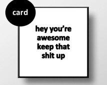 Quote Card - Hey You're Awesome Keep That Sh* Up