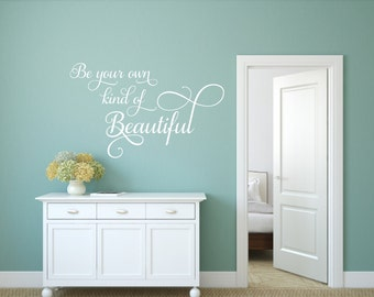Beautiful Wall Decal Be Your Own Kind Of Beautiful Wall Decal Teen Wall  Decal Bathroom Wall Part 97