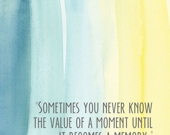 Sometimes you never know the value of a moment until it becomes a memory print: 8x10