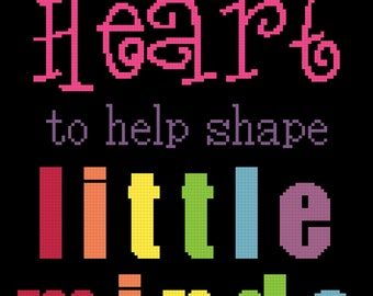 It Takes a Big Heart to Help Shape Little Minds Cross Stitch Pattern