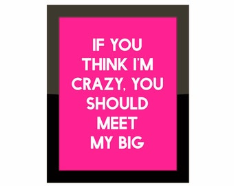 Sorority Print | If You Think I'm Crazy You Should Meet My Big / Greek College / HomeDecor / Sorority Big Little Gift