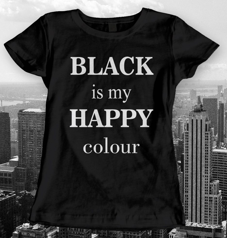 T shirt black is my happy color - Add It To Your Favourites To Revisit It Later