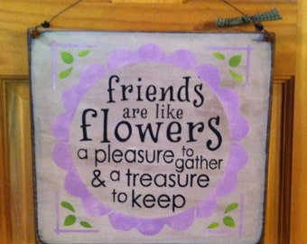Friends are Like Flowers a pleasure to gather and a treasure to keep Sign