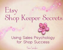 ebook: Etsy Shop Keeper Secrets ~ How To Use Sales Psychology For Selling Success ~ Professional Etsy Seller Handbook Marketing Guide ~60pgs