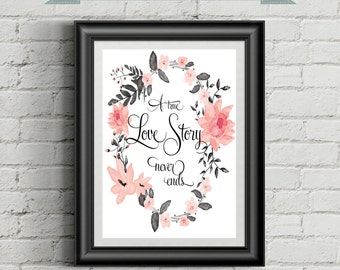 A True Love Story Never Ends - Printable Quote - Floral Print - Modern Calligraphy - DIY Print {INSTANT DOWNLOAD 5x7 & 8x10}
