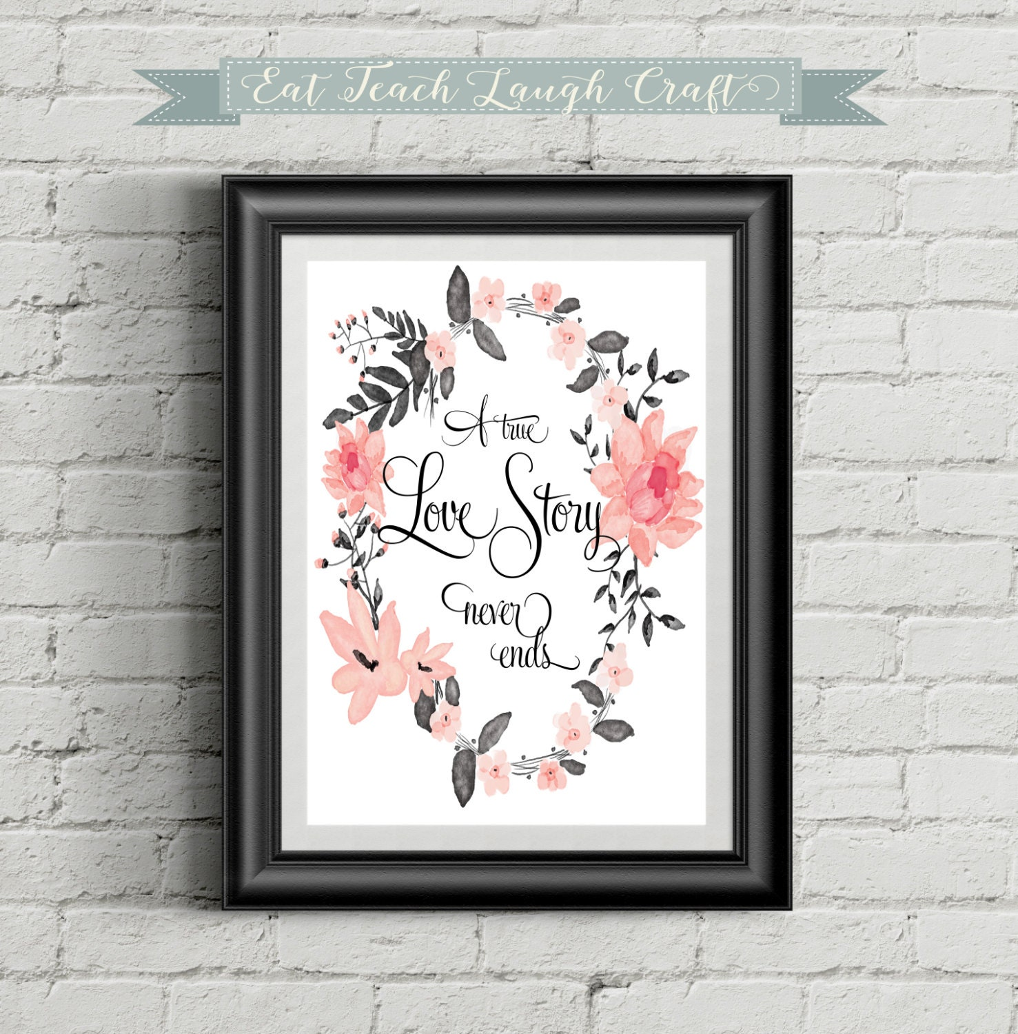 A True Love Story Never Ends Quote: A True Love Story Never Ends Printable Quote Floral Print