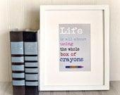 Art Print Box of Crayons Typography Art Print Motivational Inspirational Print Life Print