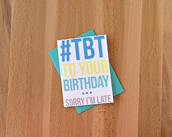 Belated Birthday Card | Snarky #tbt Throwback Thursday Hashtag Sarcastic Sorry I'm Late Belated Funny Blank Birthday Wishes Card