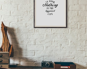 To Know Nothing Is The Happiest Life : Wall Decor Typography Print Inspirational Quote Poster