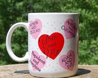 Valentine's Day Mug You and Me Mug Heart Rhett Scarlett Lancelot Guinevere Romeo Juliet Adam Eve samson Delilah Napoleon Josephine