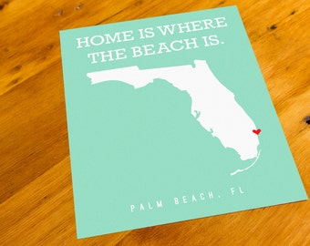 Palm Beach, FL - Home Is Where The Beach Is - Art Print  - Your Choice of Size & Color!