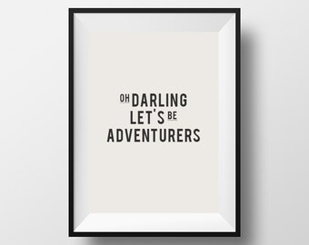 Oh darling, lets be, adventurers,  Home Décor, Wall Décor, Wall Hangings, Typography, Travel Quote, Digital Download, Motivational Print