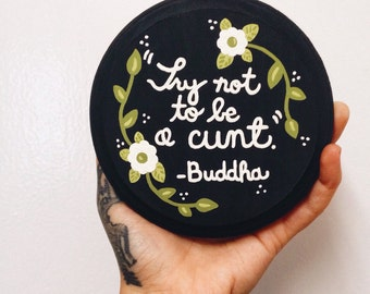 Words to live by- Mini hand painted Buddha quote-ish