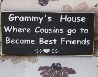 Grandmas's House where cousins go to become best friends wood sign Grammy, Grammie, Nana, Mimi, Meme, etc