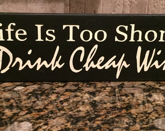 Life is Too Short To Drink Cheap Wine- Hand painted- Wood sign-  -Gift- Shelf sitter- Wall decor-humor