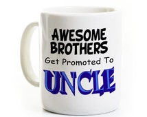 Uncle Pregnancy Announcement Mug - Awesome Brothers Get Promoted to Uncle - New Baby - Coffee Mug - Baby on the Way