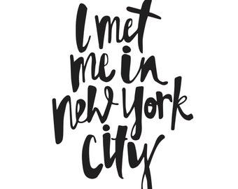 I met me in New York City hand lettered print
