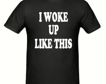 I woke up like this t shirt,mens t shirt sizes small- 2xl,novelty t shirt,funny t shirt