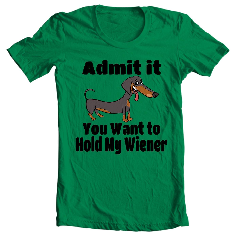 Dachshund T-shirt Admit It You Want To Hold My Wiener - My Dog Dachshund T-shirt