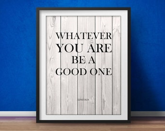 Abraham Lincoln Quote - Be A Good One -