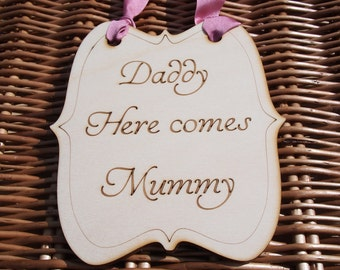 Daddy Here comes Mummy Sign, Wedding Sign, Page boy sign, Flower girl sigh