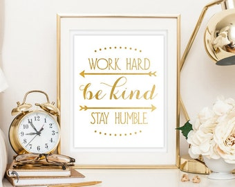 Work Hard Be Kind Stay Humble Gold Digital Printable Home Decor Typography