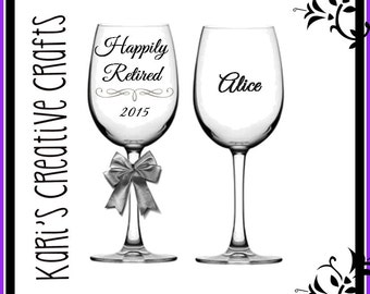 Happily Retired, Retirement Wine Glass, Custom Wine Glass. Personalized Glass