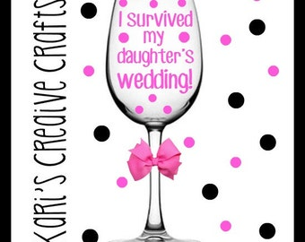 I survived my daughter's wedding, I survived my son's wedding, Mother of the Bride Wine Glass, Mother of the Groom Wine Glass, Custom Glass