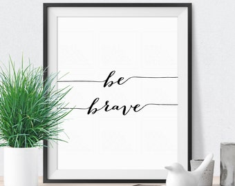 Inspirational quote, Be brave print, Motivational wall decor, Nursery quote, Typography print, Bedroom decor