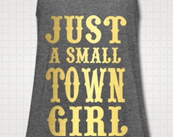 Just A Small Town Girl Flowing Loose Raceback Tank Top Shirt Cute Country Southern Saying Custom Made