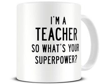 Teacher Mug - I'm a Teacher So What's Your Superpower Coffee Mug - end of year teacher gift - funny teacher gift mug - MG314