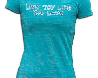 Live The Life You Love Burnout T-Shirt