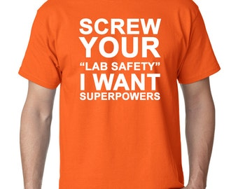 Screw Your Lab Safety I want Superpowers T-shirt geek nerd geekery