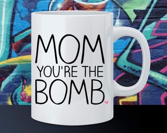 Funny Coffee Mug Mom You're The Bomb Mug Mother's Day Gift I Love Mom Gift For Her Gift For Mom Novelty Typography Coffee Cup