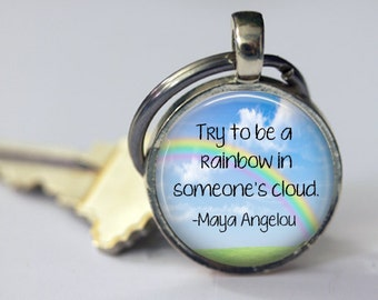 Try to Be a Rainbow in Someone's Cloud Pendant Necklace or Key Chain - Choice of Bezel Color
