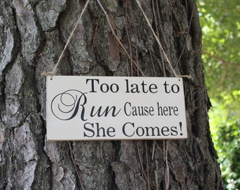 Rustic Wedding Sign Too Late To Run Cause Here She Comes Ring Bearer Flowergirl Ceremony Country