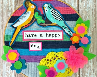 Have a Happy Day -- A Fanciful and Fun Decorative Bird Hoop