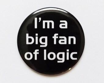 Button Pin Im a Big Fan of Logic pinback badge fridge magnet geekery nerd party favor stocking stuffer math teacher gift bottle opener snark