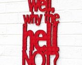 Well, Why the Hell Not? MINI sign quote motivation