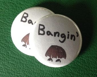"""bangin'  1"""" button"""