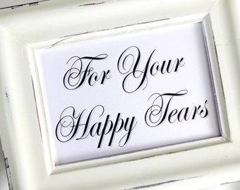 For Your Happy Tears Wedding Sign -  White or Ivory
