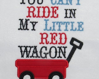 You Can't Ride In My Red Wagon  Applique/Embroidery  Designs - 2 sizes - CUSTOM  REQUEST WELCOME