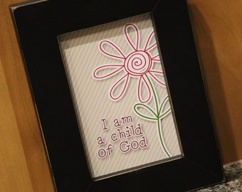 I am a child of God- 4x6 Print