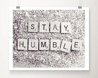 Stay Humble Resolution Fine Art Print Glitter Silver Motto Quote Inspirational Scrabble Photo Wholesale