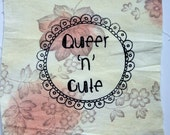Queer and Cute Patch - LGBTQ+- Screenprint