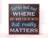 Dave Matthews Band Lyric - 8 x 8 inches. Turns out not where but who you're with that really matters. Ready to hang